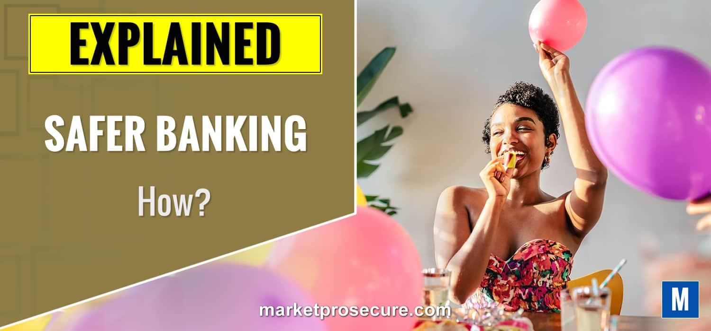 Safer Banking Explained