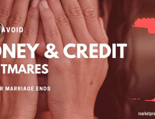 How to Avoid Money & Credit Nightmares When Marriage Ends