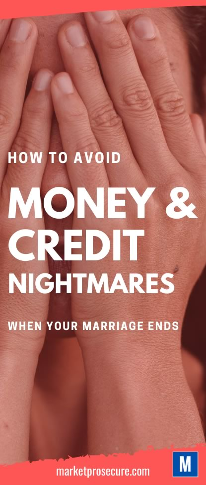 Avoiding Money & Credit Nightmares When Marriage Ends